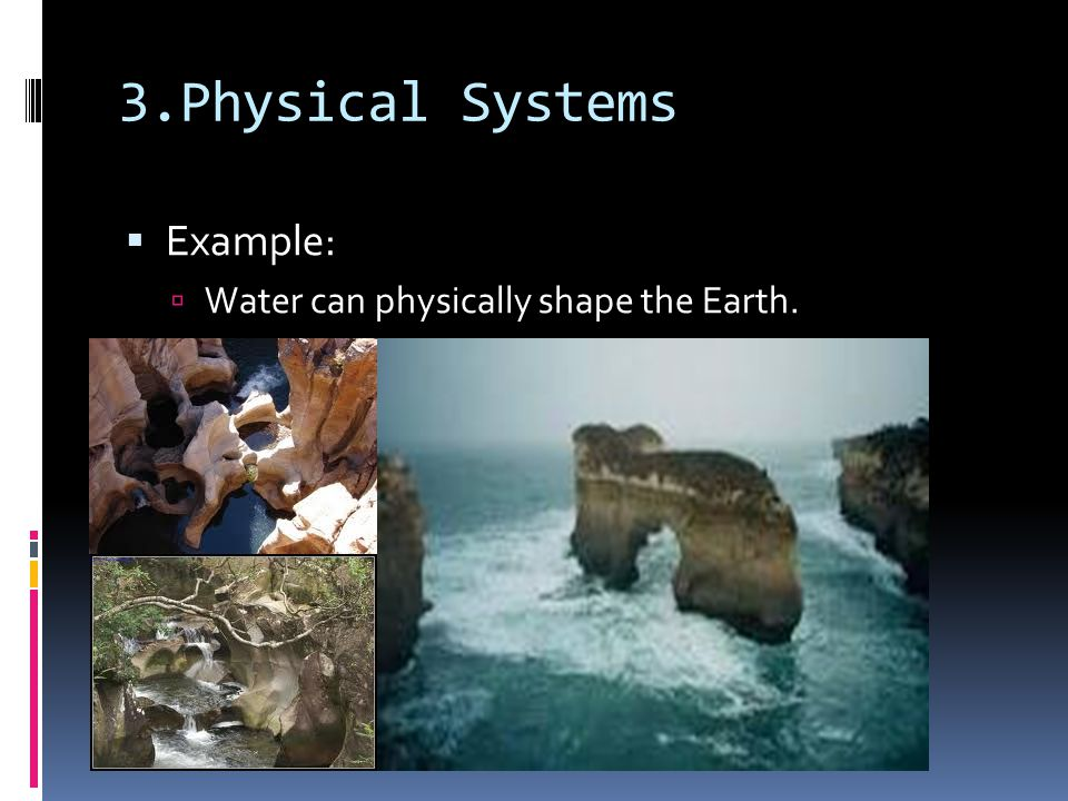 3.Physical Systems Example: Water can physically shape the Earth.