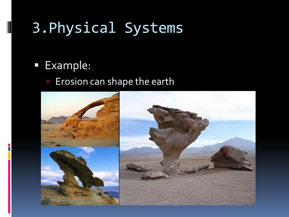 3.Physical Systems Example: Erosion can shape the earth