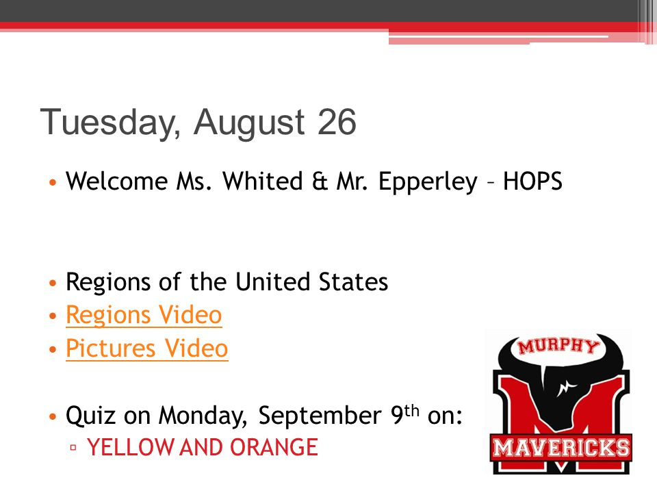 Tuesday, August 26 Welcome Ms. Whited & Mr. Epperley – HOPS