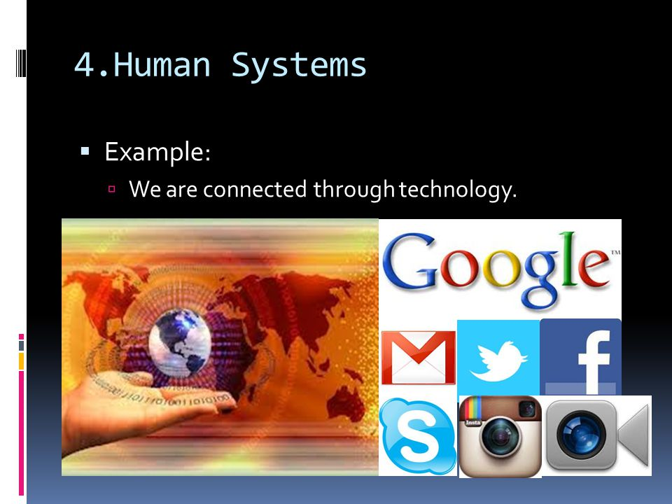 4.Human Systems Example: We are connected through technology.