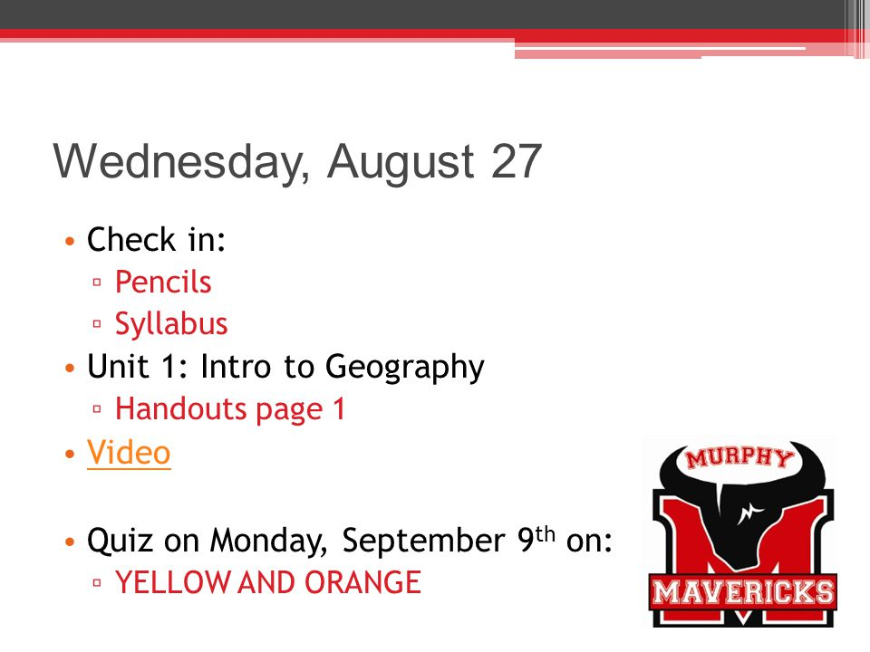 Wednesday, August 27 Check in: Unit 1: Intro to Geography Video