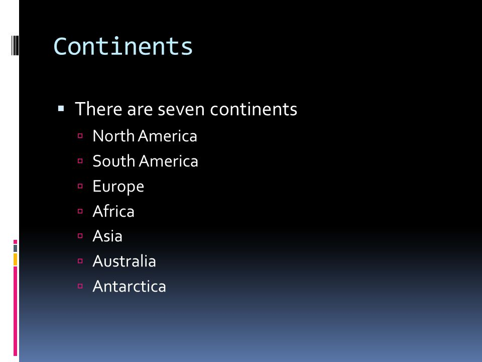 Continents There are seven continents North America South America