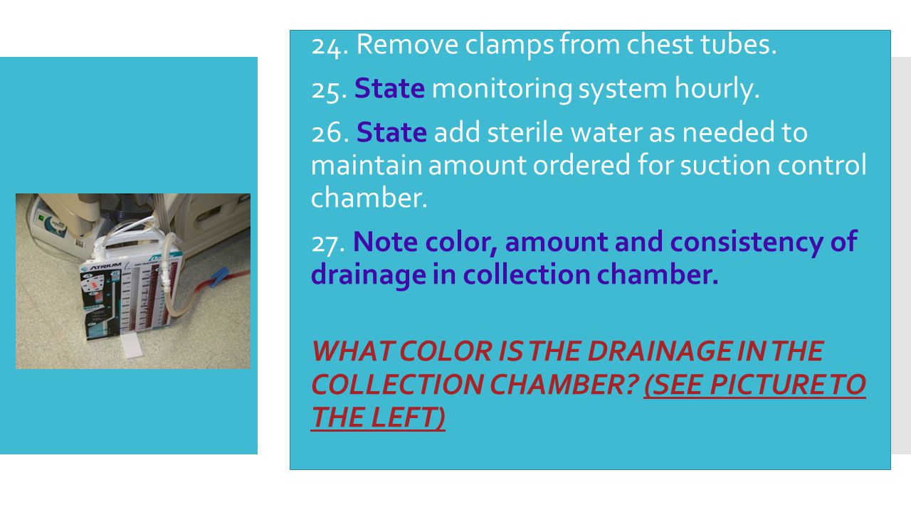 24. Remove clamps from chest tubes.