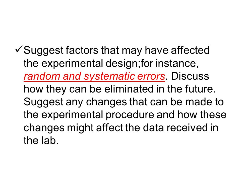 Suggest factors that may have affected the experimental design;for instance, random and systematic errors.