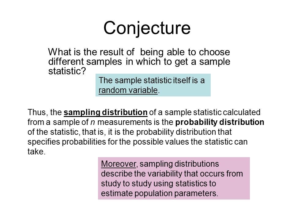 Conjecture What is the result of being able to choose different samples in which to get a sample statistic