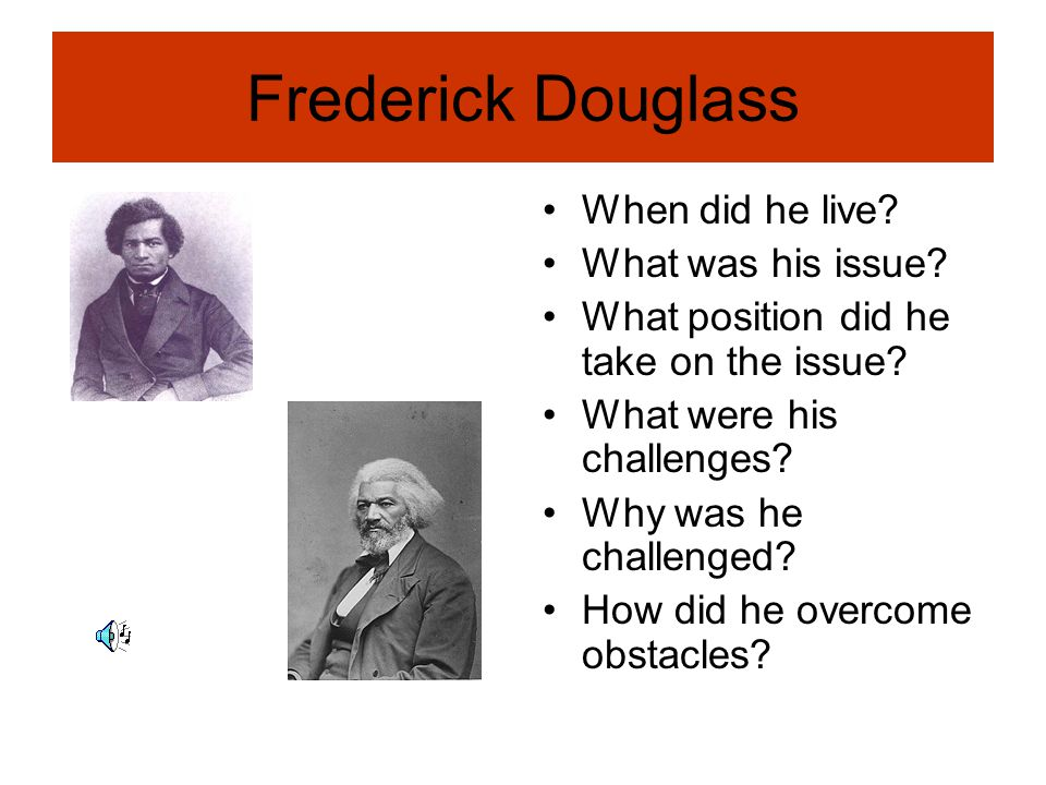 Frederick Douglass When did he live What was his issue