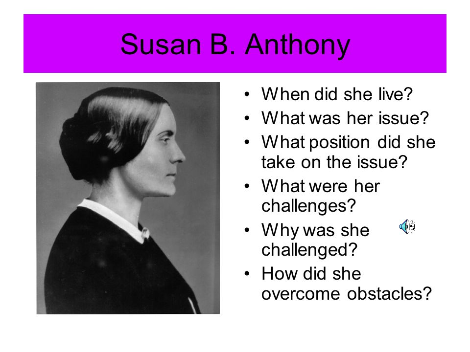 Susan B. Anthony When did she live What was her issue