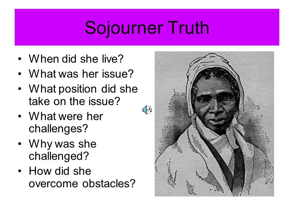 Sojourner Truth When did she live What was her issue
