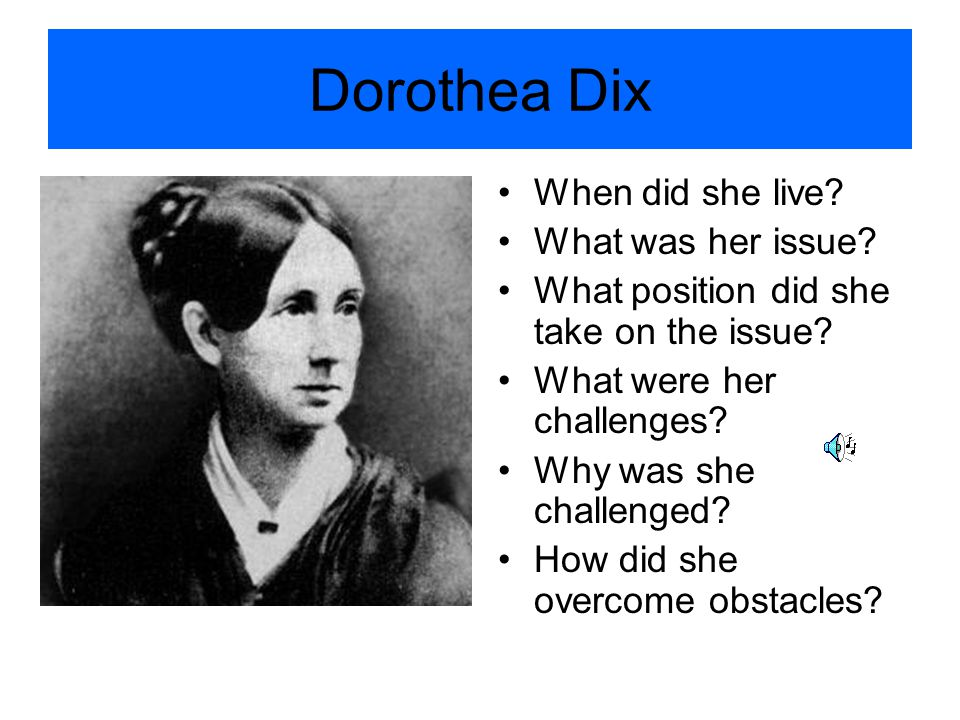 Dorothea Dix When did she live What was her issue