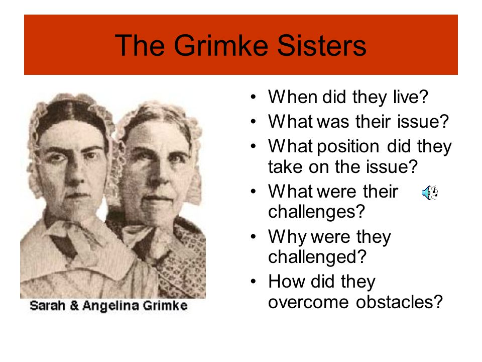 The Grimke Sisters When did they live What was their issue