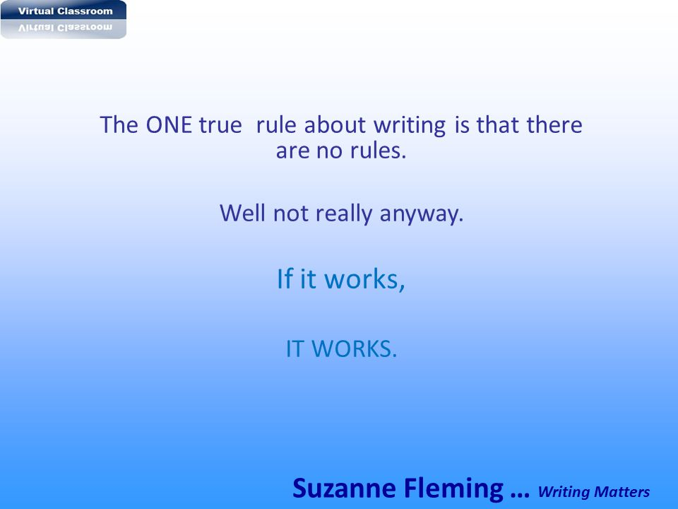 The ONE true rule about writing is that there are no rules.