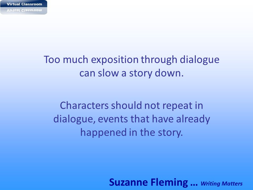 Too much exposition through dialogue can slow a story down.