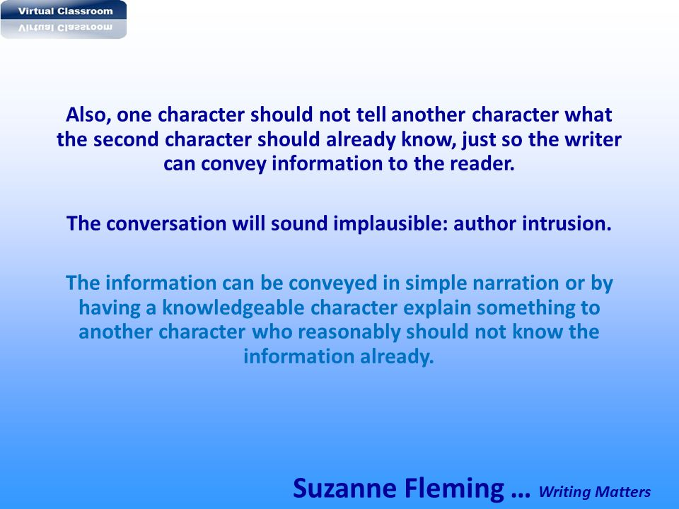 The conversation will sound implausible: author intrusion.