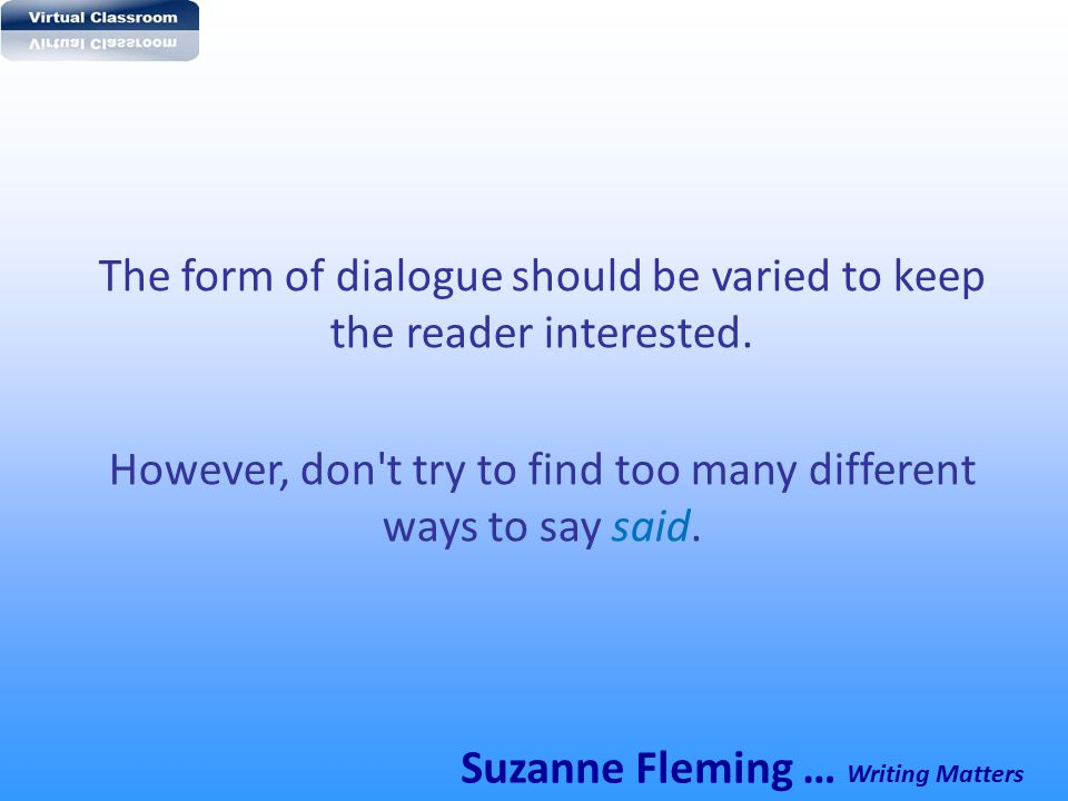 The form of dialogue should be varied to keep the reader interested.