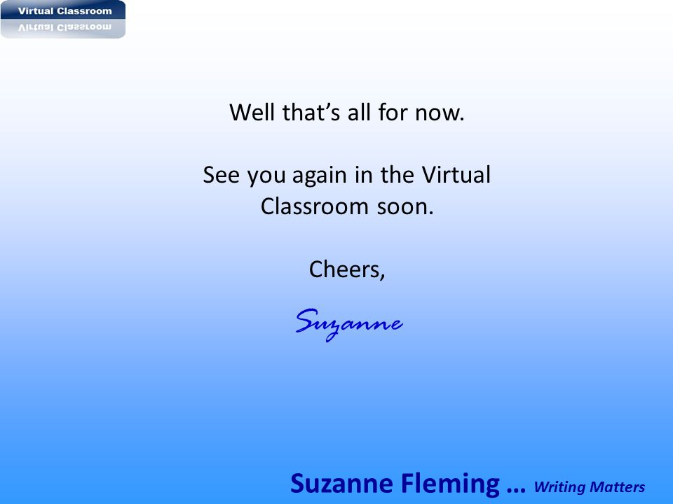 See you again in the Virtual Classroom soon.