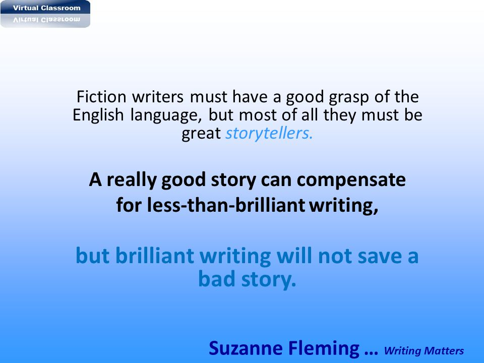 but brilliant writing will not save a bad story.