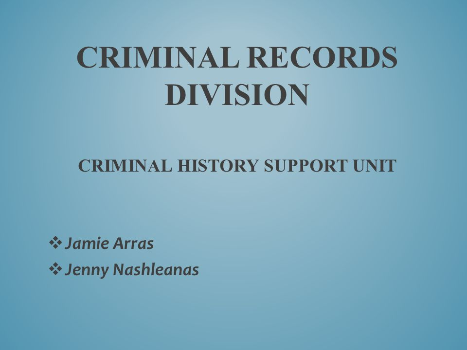 Criminal records division criminal history support unit
