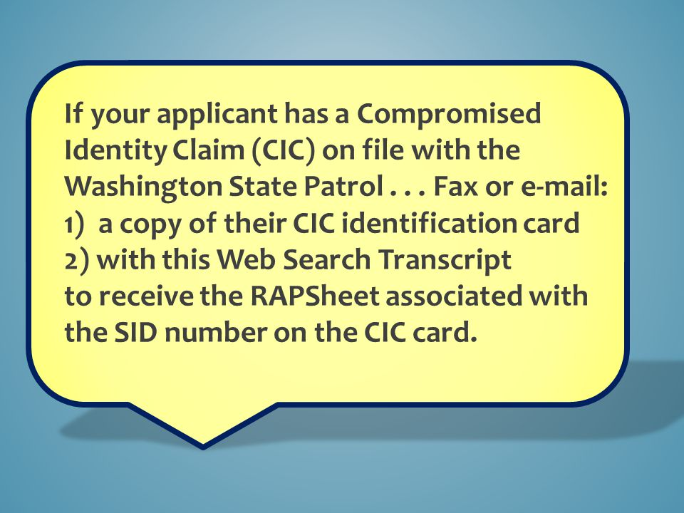 If your applicant has a Compromised Identity Claim (CIC) on file with the Washington State Patrol . . . Fax or e-mail: