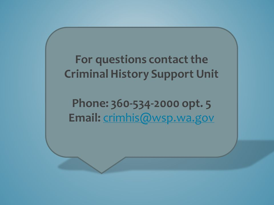 For questions contact the Criminal History Support Unit