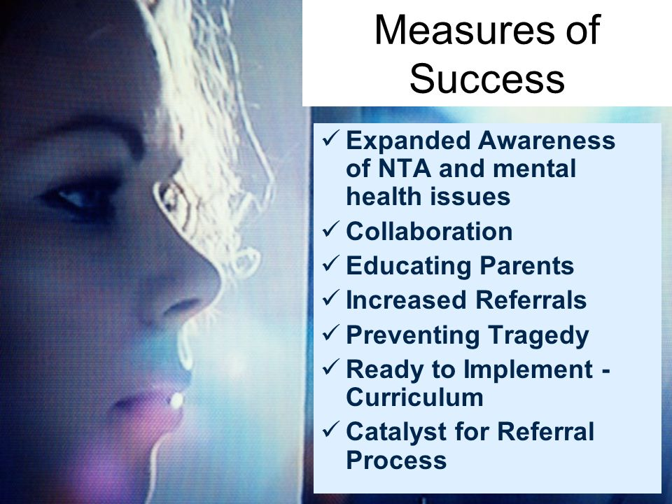 Measures of Success Expanded Awareness of NTA and mental health issues