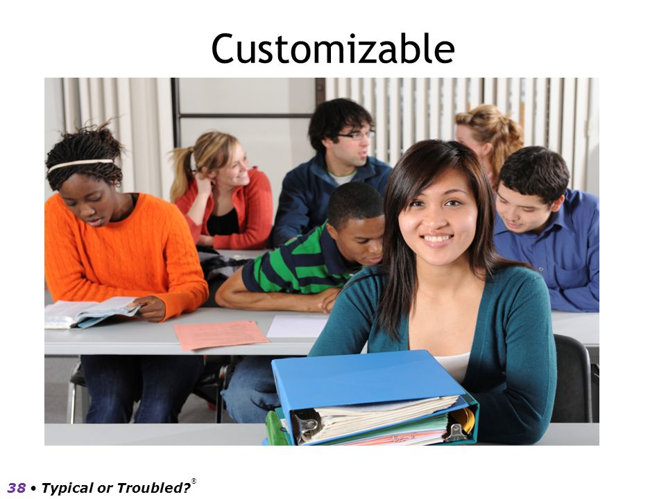 Customizable 38 • Typical or Troubled ®