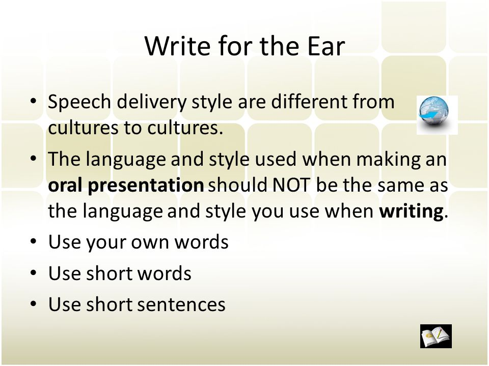 Write for the Ear Speech delivery style are different from cultures to cultures.