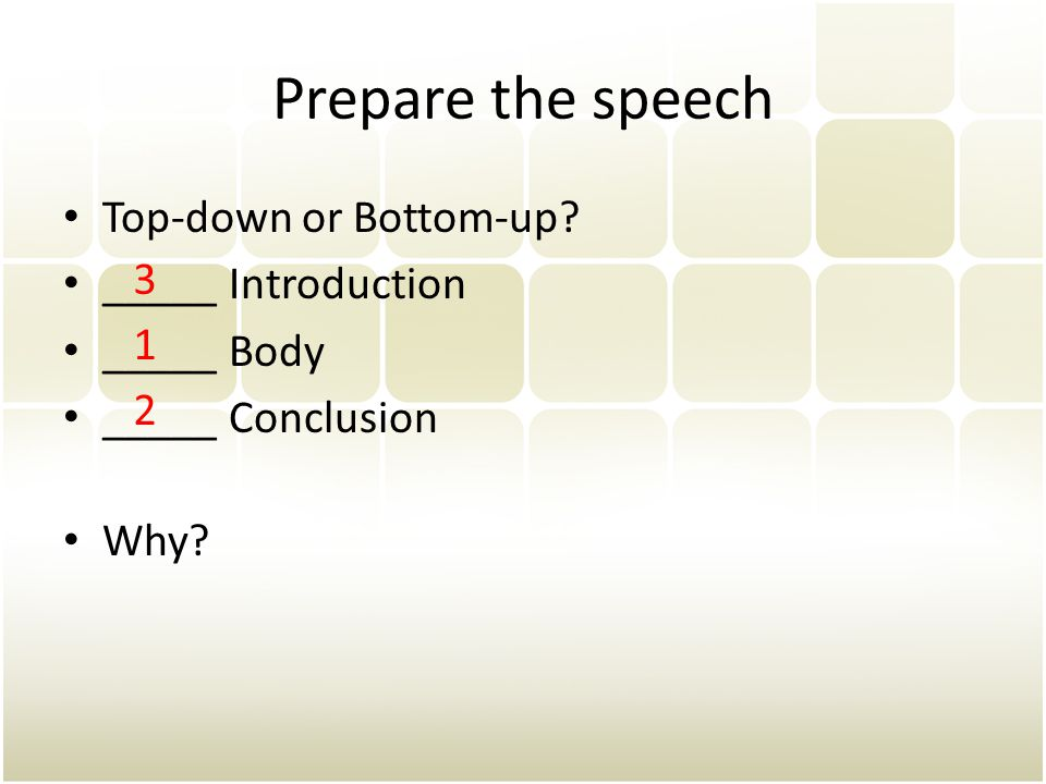 Prepare the speech Top-down or Bottom-up _____ Introduction
