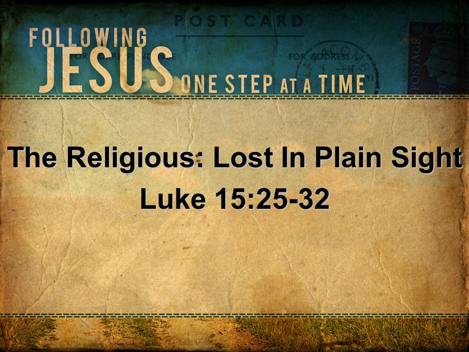 The Religious: Lost In Plain Sight Luke 15:25-32
