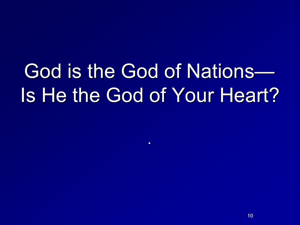 God is the God of Nations— Is He the God of Your Heart