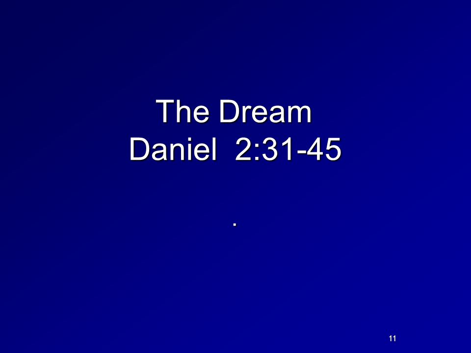The Dream Daniel 2:31-45 .