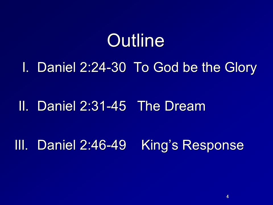 Outline I. Daniel 2:24-30 To God be the Glory II.