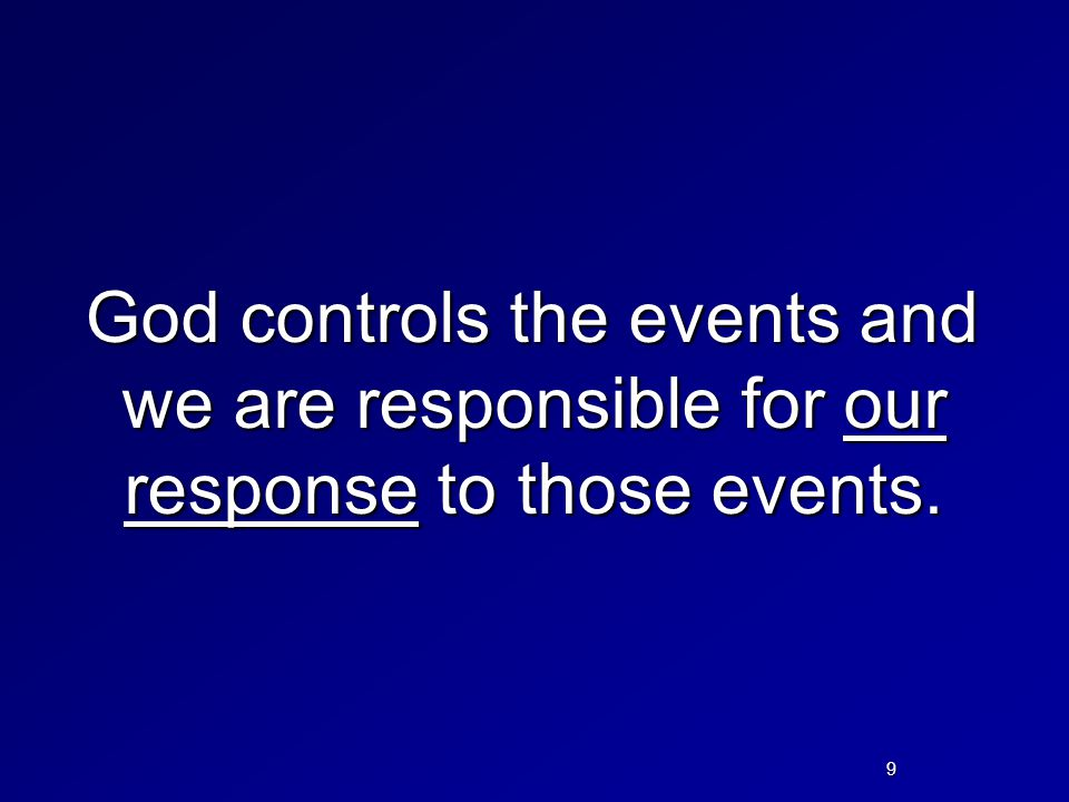 God controls the events and we are responsible for our response to those events.