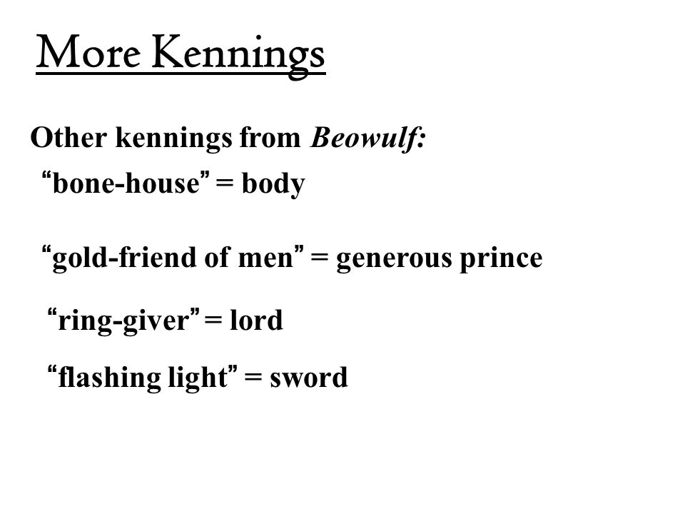 More Kennings Other kennings from Beowulf: bone-house = body