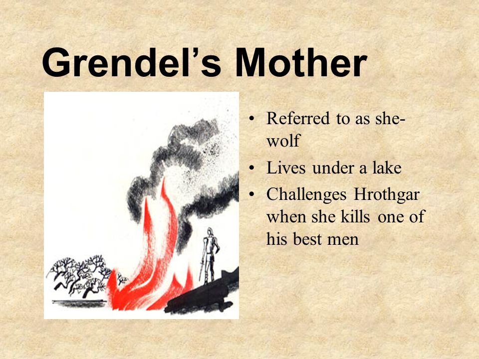 Grendel's Mother Referred to as she-wolf Lives under a lake
