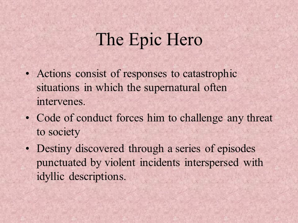 The Epic Hero Actions consist of responses to catastrophic situations in which the supernatural often intervenes.