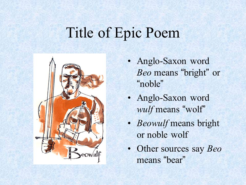 Title of Epic Poem Anglo-Saxon word Beo means bright or noble