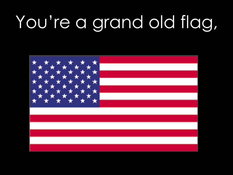 You're a grand old flag,