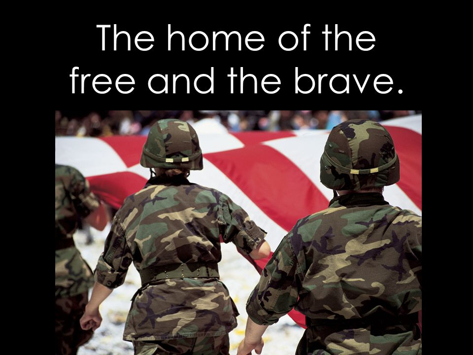 The home of the free and the brave.