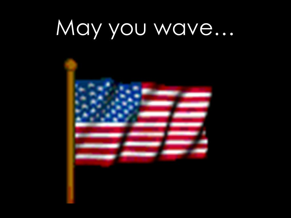 May you wave…