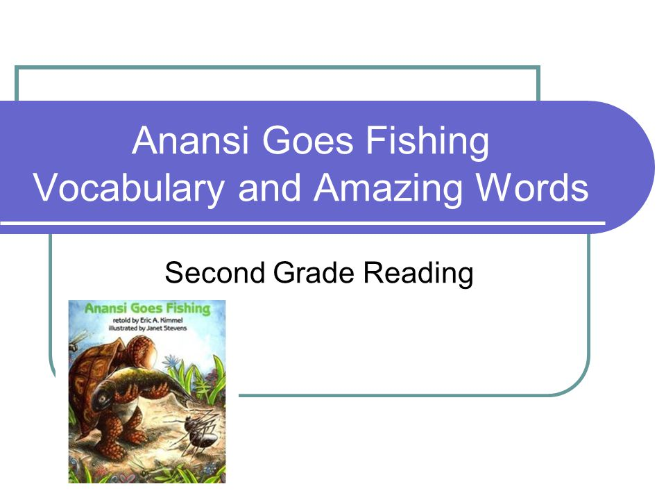 Anansi Goes Fishing Vocabulary and Amazing Words - ppt download