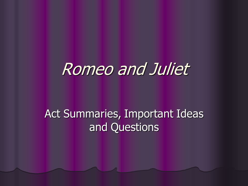 Act Summaries, Important Ideas and Questions