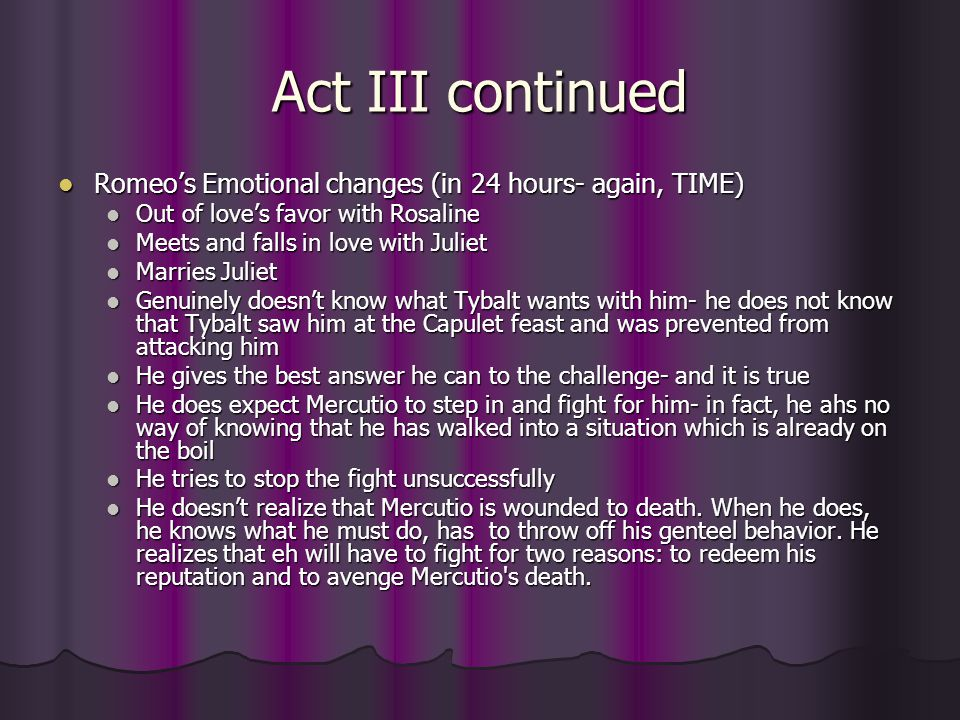 Act III continued Romeo's Emotional changes (in 24 hours- again, TIME)