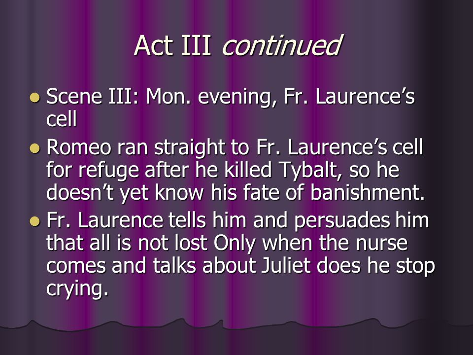 Act III continued Scene III: Mon. evening, Fr. Laurence's cell