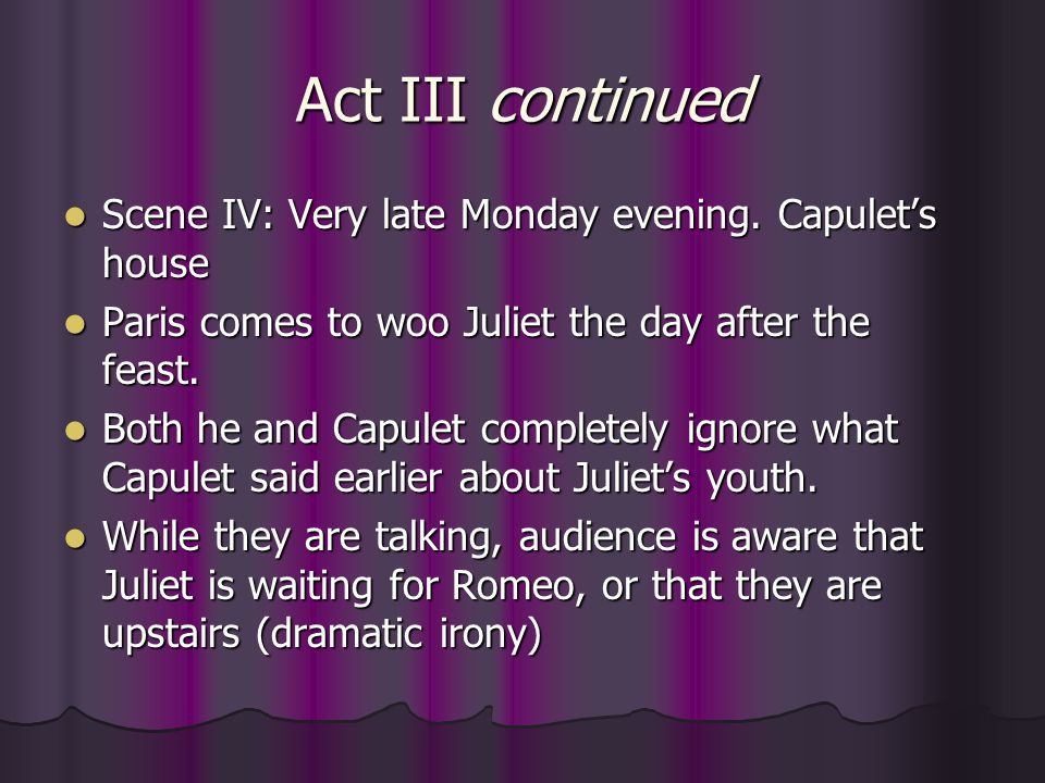 Act III continued Scene IV: Very late Monday evening. Capulet's house