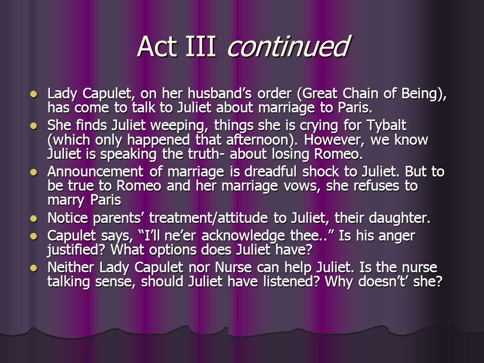 Act III continued Lady Capulet, on her husband's order (Great Chain of Being), has come to talk to Juliet about marriage to Paris.