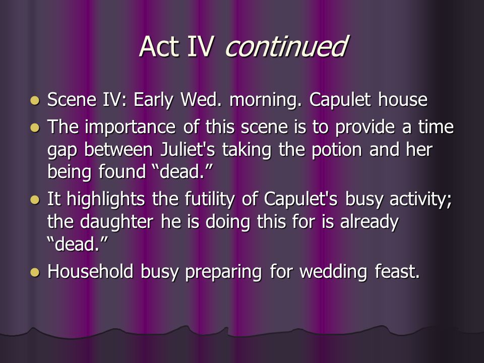 Act IV continued Scene IV: Early Wed. morning. Capulet house