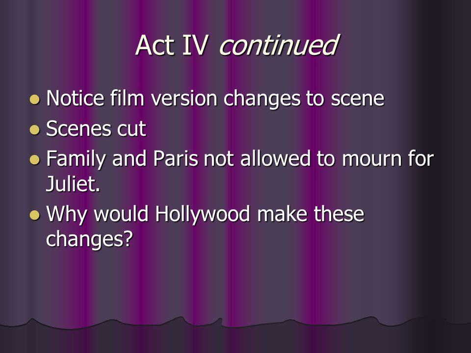 Act IV continued Notice film version changes to scene Scenes cut
