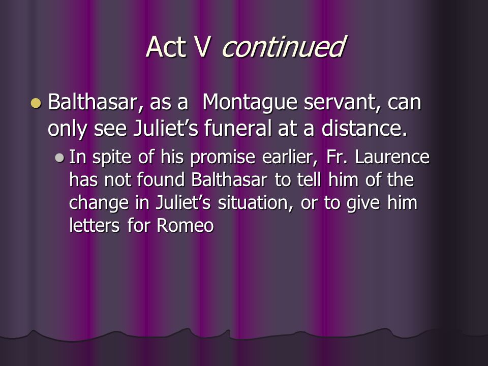 Act V continued Balthasar, as a Montague servant, can only see Juliet's funeral at a distance.