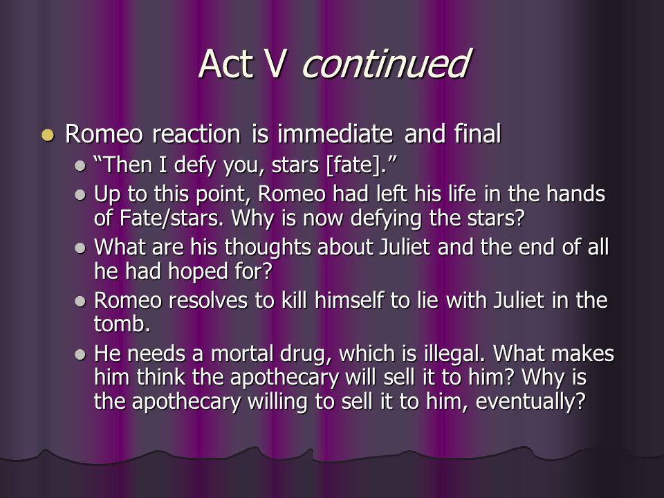 Act V continued Romeo reaction is immediate and final