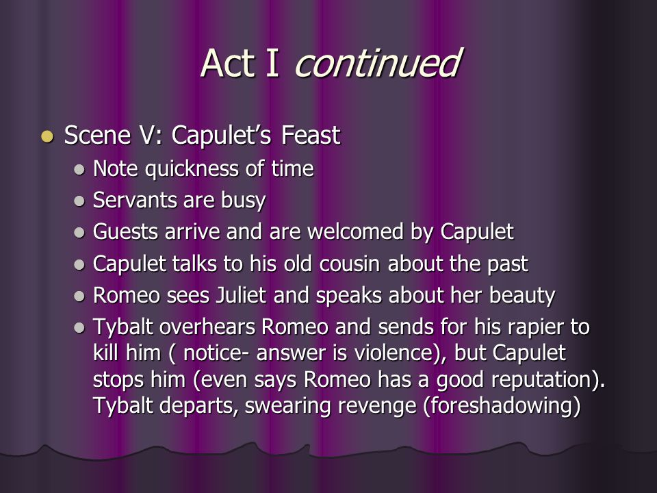 Act I continued Scene V: Capulet's Feast Note quickness of time